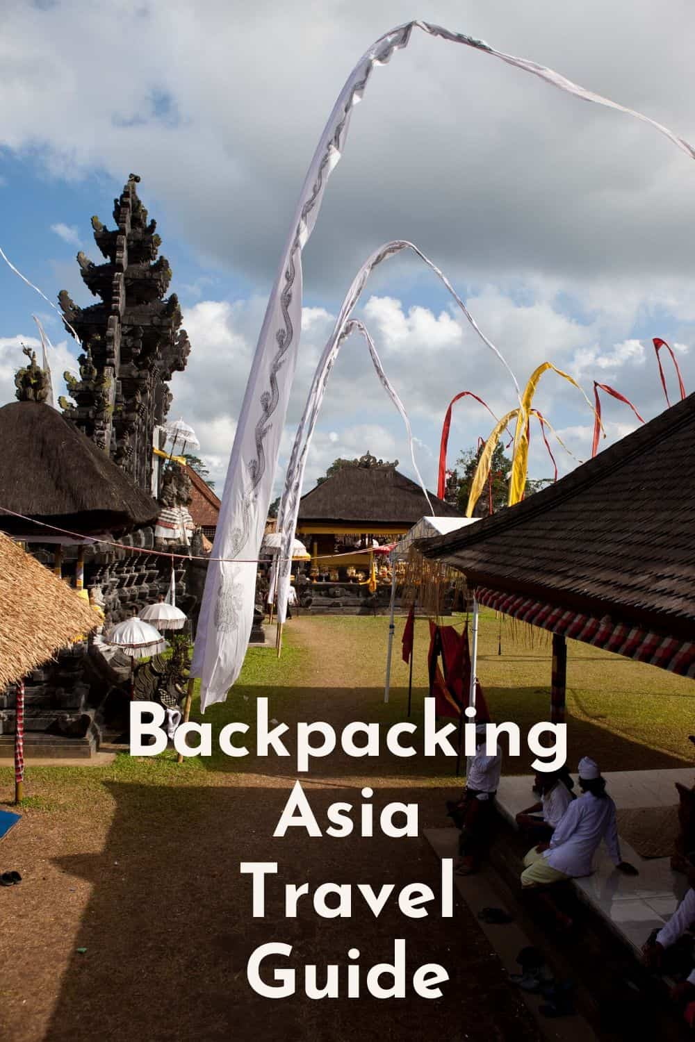 Backpacking Asia Travel Guide - My Lessons Learned