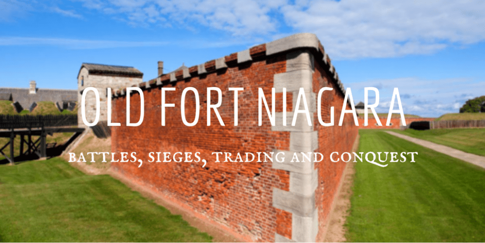 Old Fort Niagara – A site of battles, sieges, trading and conquest