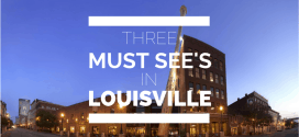 Three Things You Need to Do When Visiting Louisville Kentucky
