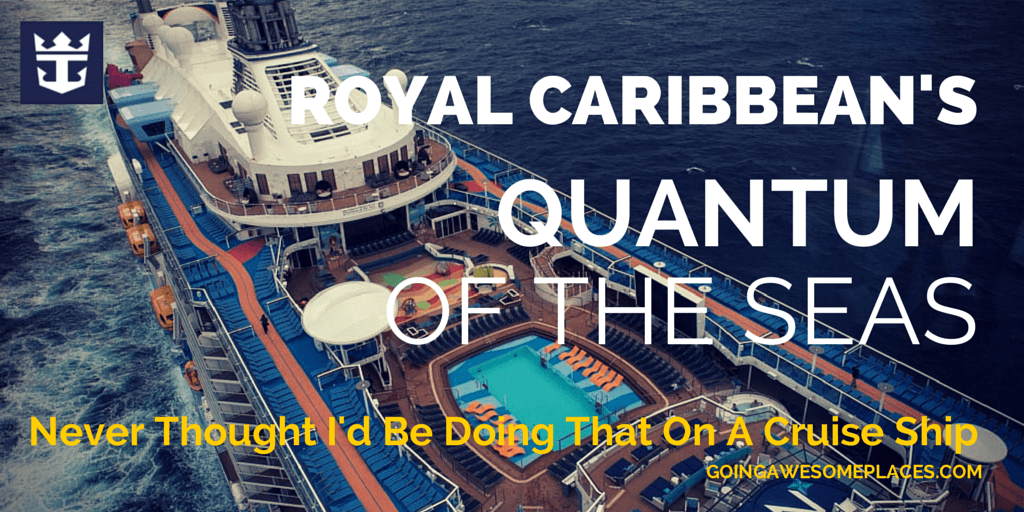 Royal Caribbean's Quantum of the Seas - You Can Do That?