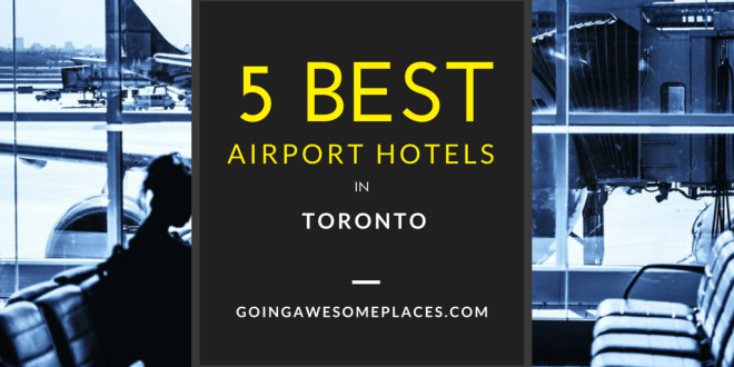 5 Best Hotels Near Toronto's Pearson International Airport
