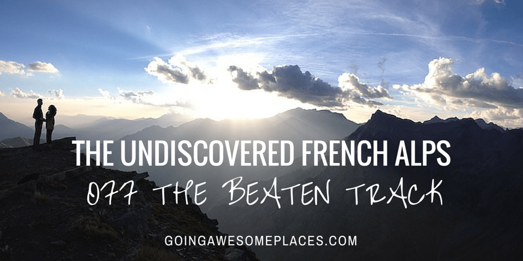 The Undiscovered French Alps – Off The Beaten Track