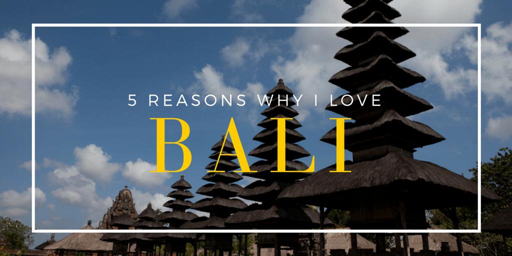 5 Reasons Why I Love Bali