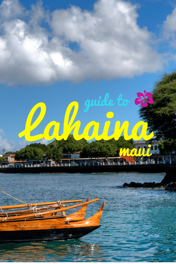 Here\'s everything you need to know about Lahaina, the town on the west end of Maui including what to do and see, and where to eat, and stay. #Maui #Hawaii #LetHawaiiHappen #Lahaina #TravelGuide