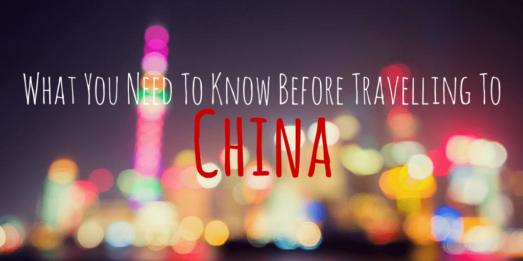 What You Need To Know Before Travelling To China