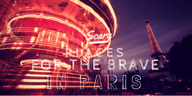 Scary Places for the Brave in Paris