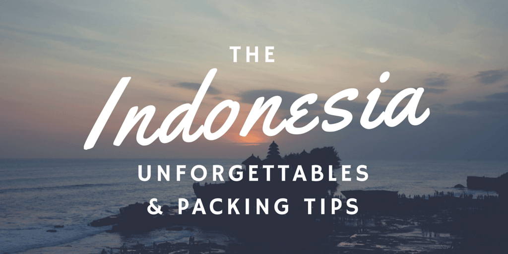 The Unforgettables: What you need to pack for a trip to Indonesia