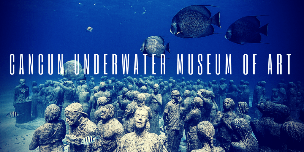 Off the Beaten Path – Cancun Underwater Museum of Art