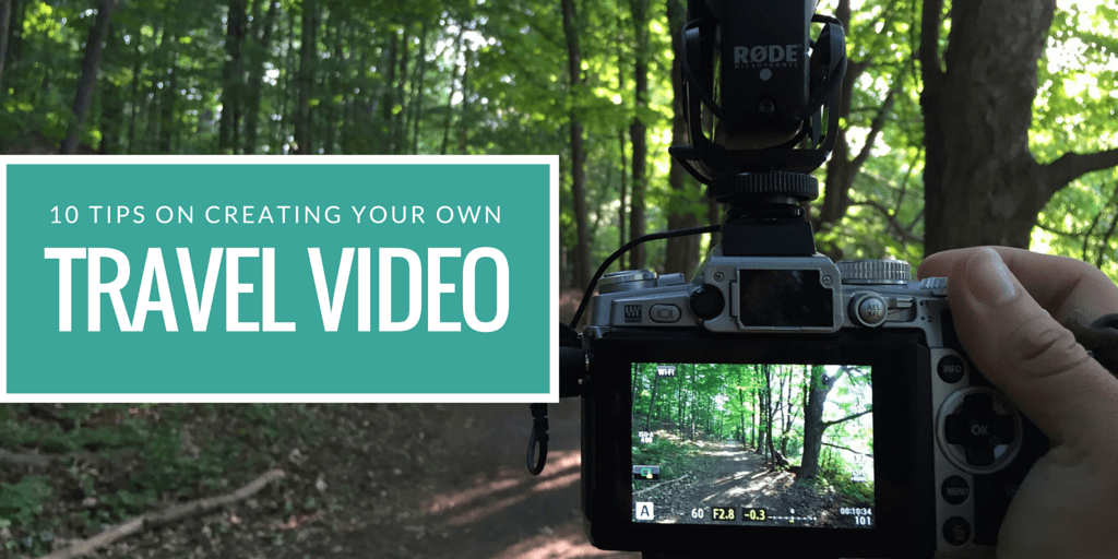 10 Tips on Creating Your Own Travel Video
