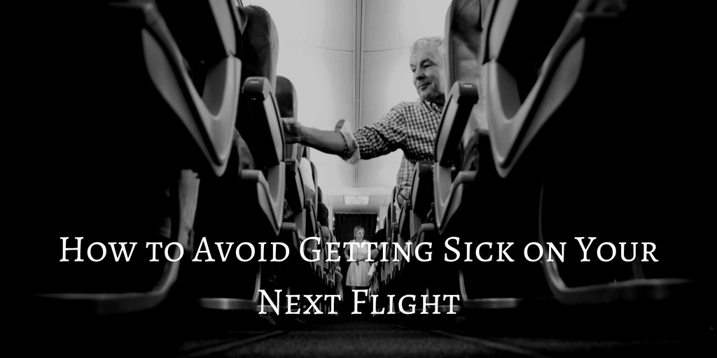How to Avoid Getting Sick on Your Next Flight
