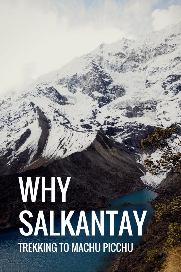 Why Choose Salkantay Trekking to Machu Picchu?