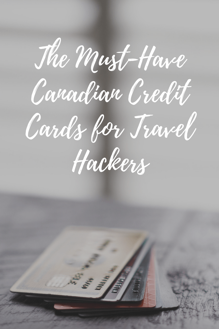 11 Must-Have Canadian Credit Cards for Travel Hackers in 2020
