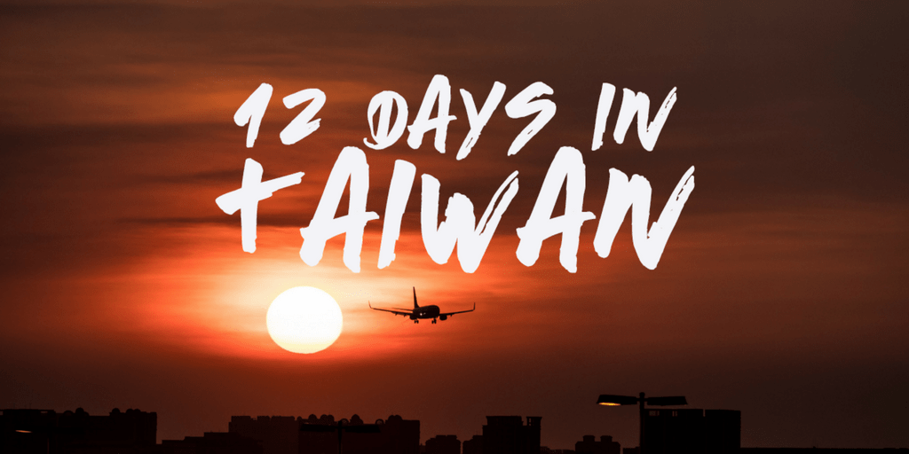 12 day taiwan itinerary trip planning guide