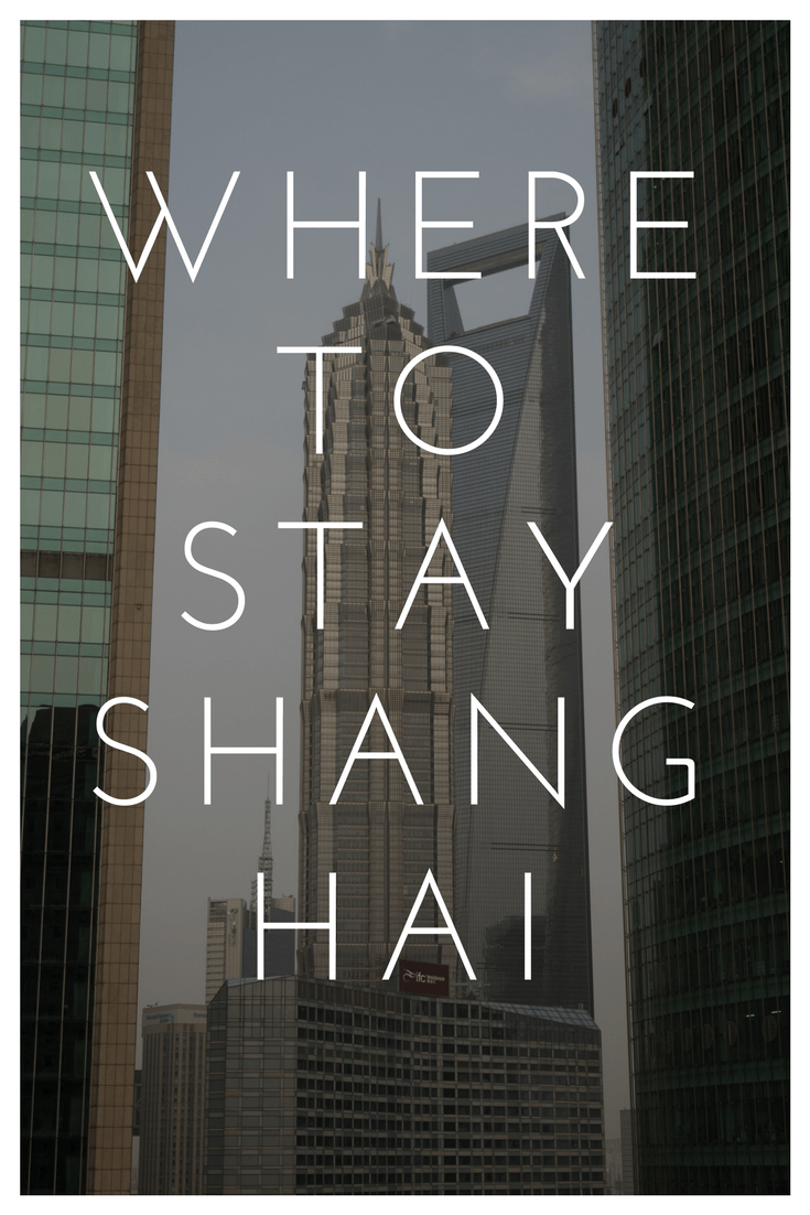 Where To Stay In Shanghai – A Guide To The Best Hotels and Neighbourhoods