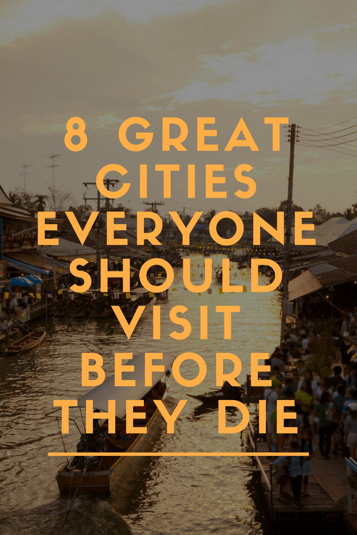 8 Great Cities Everyone Should Visit Before They Die