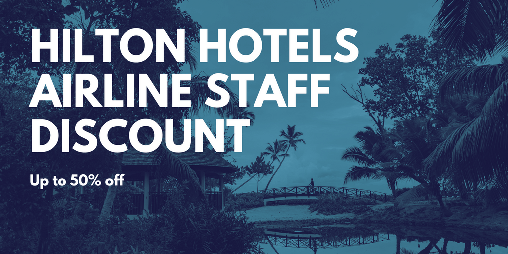 Hilton Hotels Discount For Airline Staff To Get 25 To 50 Off