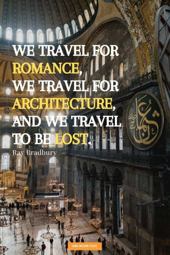 we travel for romance we travel for architecture and we travel to  be lost by ray bradbury in istanbul