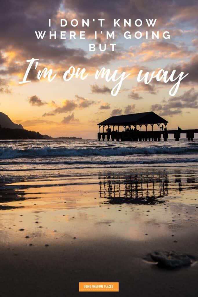I don't know where I'm going but I'm on my way famous short travel quote