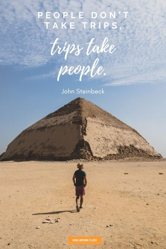 people don't take trips, trips take people travel quote by john steinbeck walking towards red pyramid in egypt