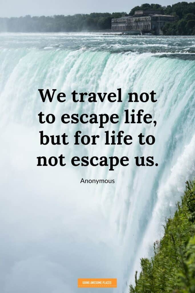 we travel not to escape life but for life not to escape us niagara falls background travel quote