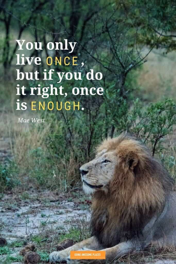 you only live once but if you do it right once is enough mae west wanderlust quote