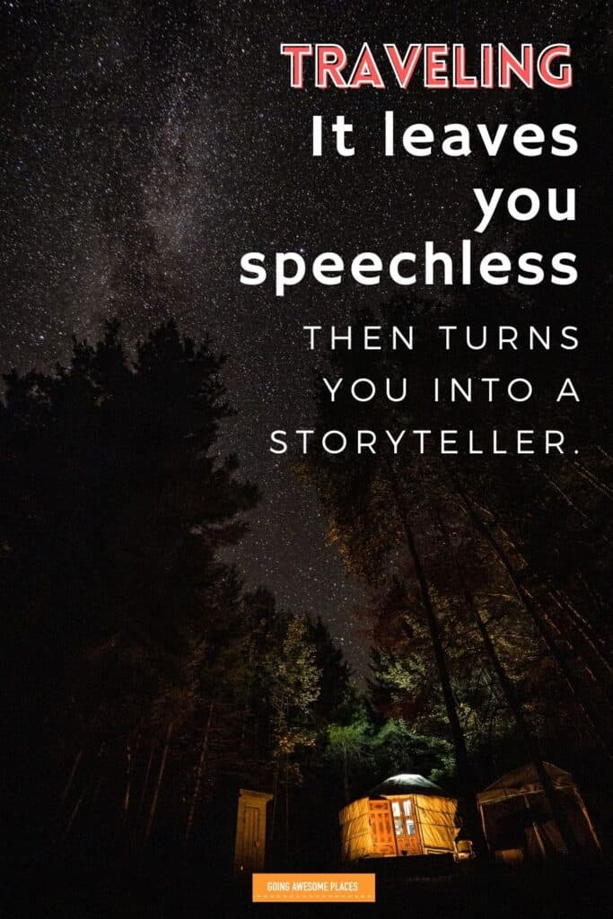 traveling it leaves you speechless then turns you into a storyteller with stars and yurt